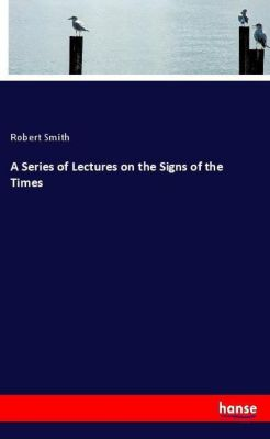 A Series of Lectures on the Signs of the Times, Robert Smith