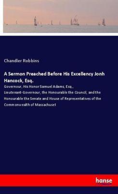 A Sermon Preached Before His Excellency Jonh Hancock, Esq., Chandler Robbins
