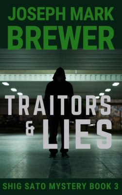 A Shig Sato Mystery: Traitors & Lies (A Shig Sato Mystery, #3), Joseph Mark Brewer