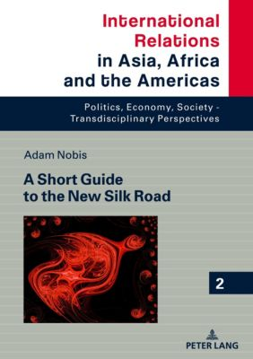 A Short Guide to the New Silk Road, Adam Nobis