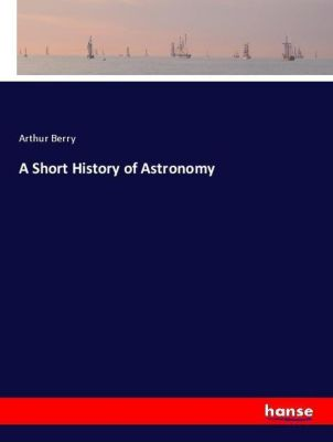 A Short History of Astronomy, Arthur Berry