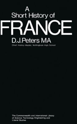 A Short History of France, D. J. Peters