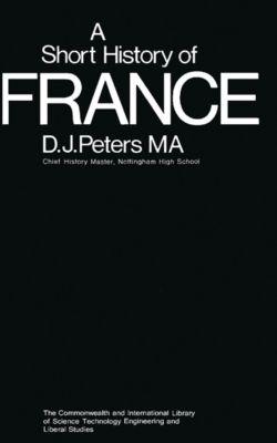 A Short History of France, D. J. Peters