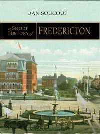 A Short History of Fredericton, Dan Soucoup