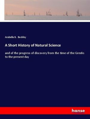 A Short History of Natural Science, Arabella B. Buckley