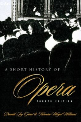 A Short History of Opera, Donald Grout, Hermine Weigel Williams