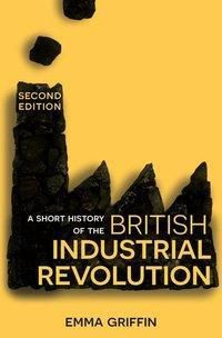 A Short History of the British Industrial Revolution, Emma Griffin