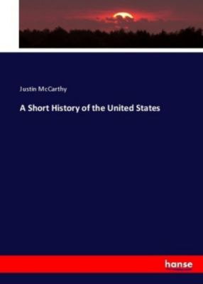 A Short History of the United States, Justin McCarthy