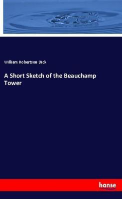 A Short Sketch of the Beauchamp Tower, William Robertson Dick