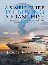 A Simple Guide to Buying a Franchise, James London