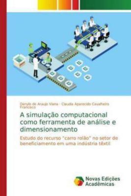 A simulação computacional como ferramenta de análise e dimensionamento, Danylo de Araujo Viana, Claudia Aparecido Cavalheiro Francisco
