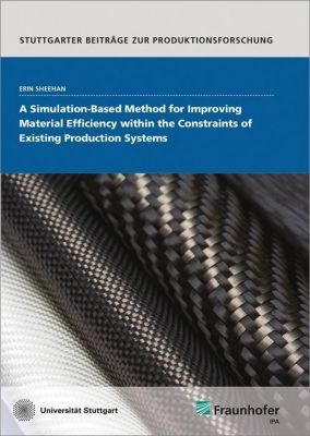A Simulation-based Method for Improving Material Efficiency within the Constraints of Existing Production Systems., Erin Sheehan