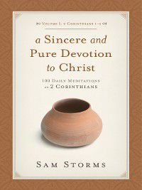 A Sincere and Pure Devotion to Christ (Volume 1, 2 Corinthians 1-6), Sam Storms