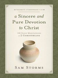 A Sincere and Pure Devotion to Christ (Volume 2, 2 Corinthians 7-13), Sam Storms