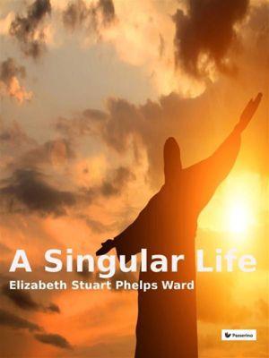 A singular life, Elizabeth Stuart Phelps Ward