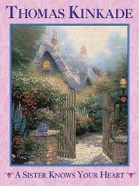 A Sister Knows Your Heart, Thomas Kinkade