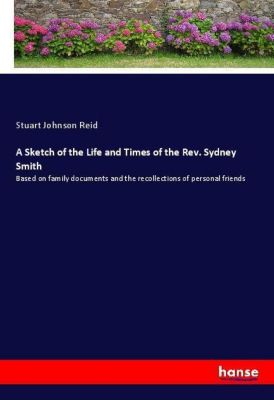 A Sketch of the Life and Times of the Rev. Sydney Smith, Stuart Johnson Reid