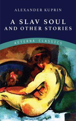 A Slav Soul and Other Stories, Alexander Kuprin