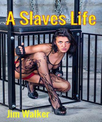 A Slaves Life, Jim Walker