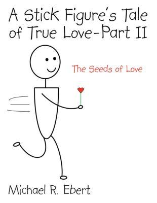 A Stick Figure's Tale of True Love - Part 2 (The Seeds of Love), Michael R. Ebert