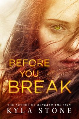 A Strong at the Broken Places novel: Before You Break (A Strong at the Broken Places novel), Kyla Stone
