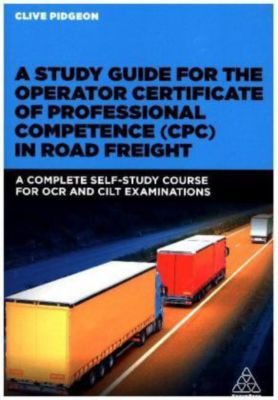 A Study Guide for the Operator Certificate of Professional Competence (CPC) in Road Freight, Clive Pidgeon