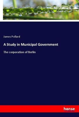 A Study in Municipal Government, James Pollard