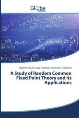 A Study of Random Common Fixed Point Theory and its Applications, Hasanen Abuel-Magd Hammad, Rashwan A. Rashwan