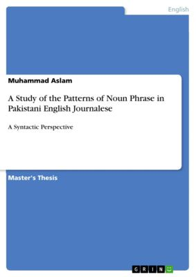 A Study of the Patterns of Noun Phrase in Pakistani English Journalese, Muhammad Aslam
