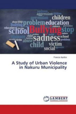 A Study of Urban Violence in Nakuru Municipality, Francis Apollos