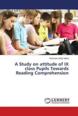 A Study on attitude of IX class Pupils Towards Reading Comprehension, Krishnam Setty Vijitha