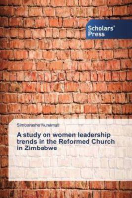 A study on women leadership trends in the Reformed Church in Zimbabwe, Simbarashe Munamati