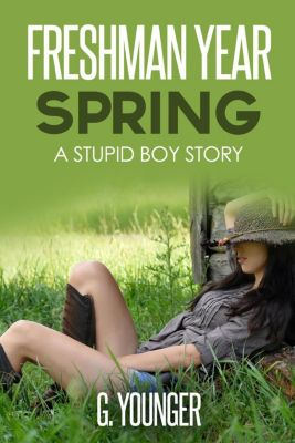 A Stupid Boy Story: Freshman Year Spring (A Stupid Boy Story, #3), G. Younger