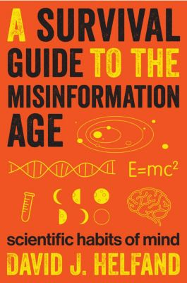 A Survival Guide to the Misinformation Age, David Helfand
