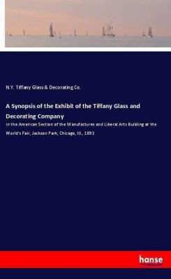 A Synopsis of the Exhibit of the Tiffany Glass and Decorating Company