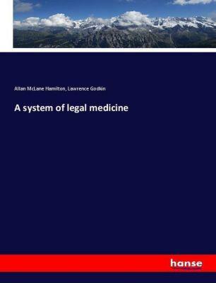 A system of legal medicine, Allan McLane Hamilton, Lawrence Godkin