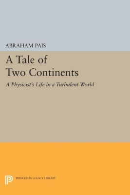 A Tale of Two Continents, Abraham Pais