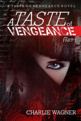 A Taste of Vengeance: A Taste of Vengeance, Charlie Wagner