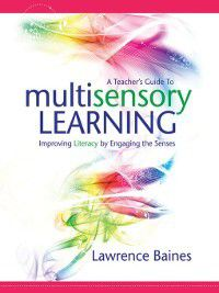 A Teacher's Guide to Multisensory Learning, Lawrence Baines