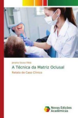 A Técnica da Matriz Oclusal, Janaina Sousa Vilela