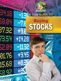 A Teen Guide To Investing: A Teen Guide to Buying Stocks, Claire O'Neal