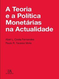 A Teoria e a Política Monetária na Actualidade, Paulo R.;Fernandes, Abel L. Costa Mota