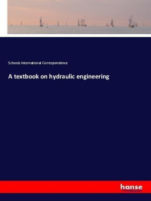 A textbook on hydraulic engineering, Schools International Correspondence
