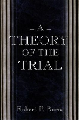 A Theory of the Trial, Robert P. Burns