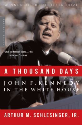 A Thousand Days, Arthur M. Schlesinger Jr.