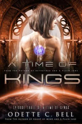 A Time of Kings: A Time of Kings Episode Three, Odette C. Bell