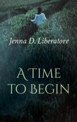 A Time to Begin, Jenna D. Liberatore