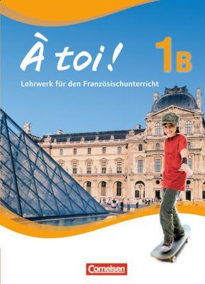 À toi! - Fünfbändige Ausgabe: Bd.1B Schülerbuch, Gertraud Gregor, Walpurga Herzog, Michèle Héloury, Catherine Jorißen, Alexander Kraus