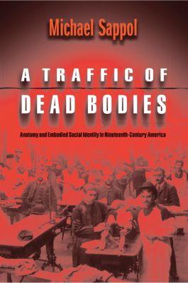 A Traffic of Dead Bodies, Michael Sappol