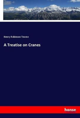 A Treatise on Cranes, Henry Robinson Towne
